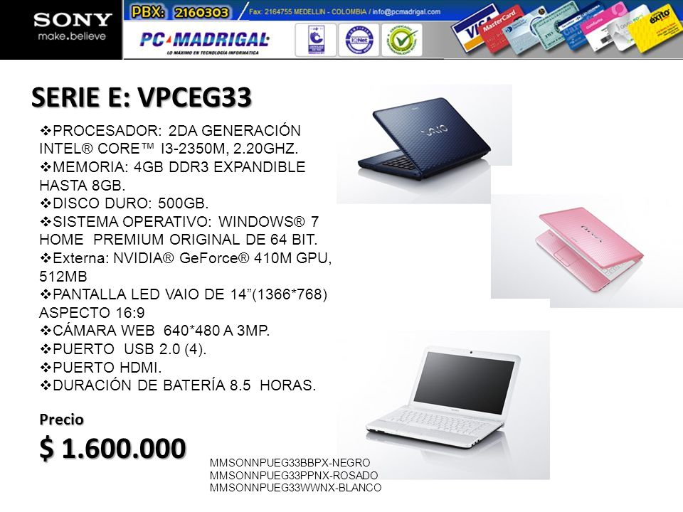 SERIE E: SERIE E: VPCEG35 Precio $1.599.000 + FLETE PROCESADOR: 2DA GENERACIÓN INTEL® CORE I5-2430M, 2.40GHZ CON TURBO BOOST HASTA 2.90GHZ, MEMORIA: 4GB DDR3 EXPANDIBLE HASTA 8GB.