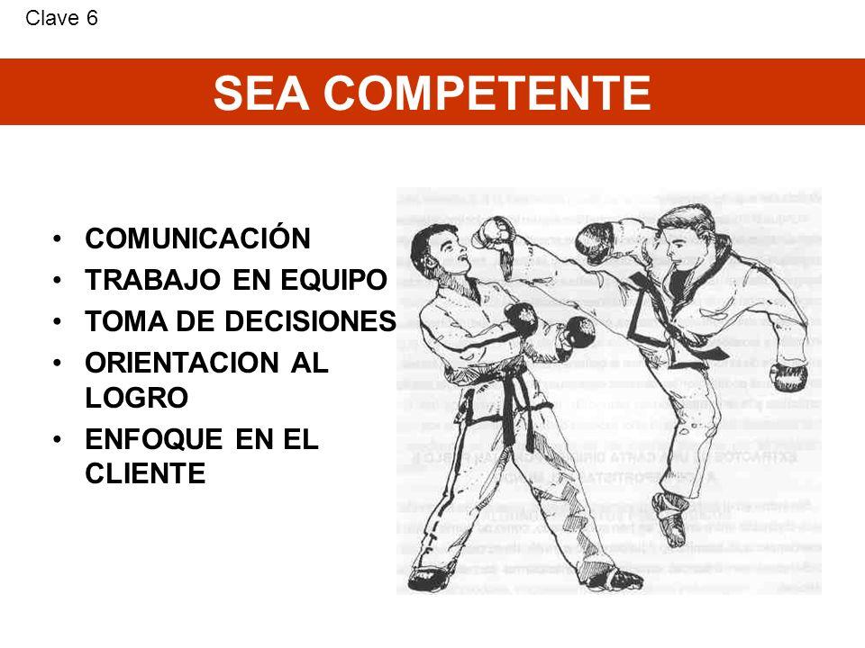 COMUNICACIÓN TRABAJO EN EQUIPO TOMA DE DECISIONES ORIENTACION AL LOGRO ENFOQUE EN EL CLIENTE SEA COMPETENTE Clave 6