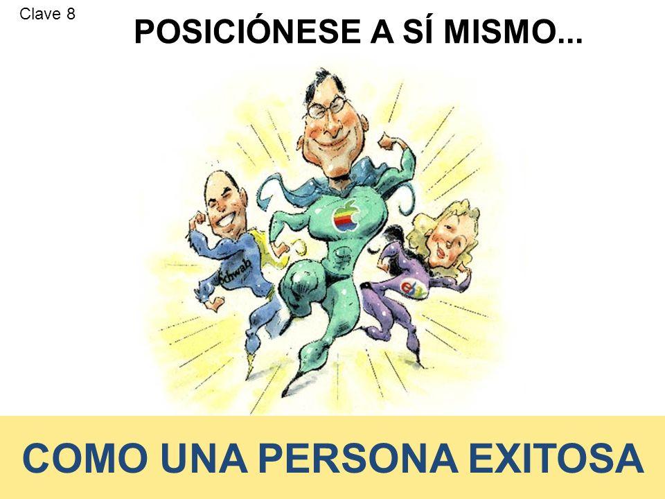 COMO UNA PERSONA EXITOSA POSICIÓNESE A SÍ MISMO... Clave 8