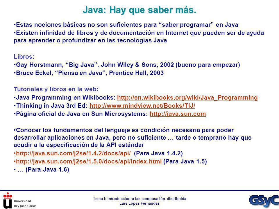 Tema I: Introducción a las computación distribuida Luis López Fernández Estas nociones básicas no son suficientes para saber programar en Java Existen