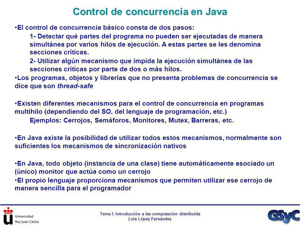 Tema I: Introducción a las computación distribuida Luis López Fernández El control de concurrencia básico consta de dos pasos: 1- Detectar qué partes