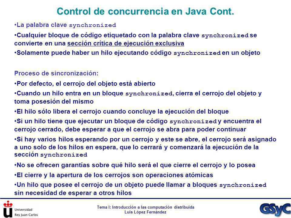 Tema I: Introducción a las computación distribuida Luis López Fernández La palabra clave synchronized Cualquier bloque de código etiquetado con la pal