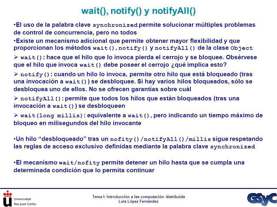 Tema I: Introducción a las computación distribuida Luis López Fernández El uso de la palabra clave synchronized permite solucionar múltiples problemas