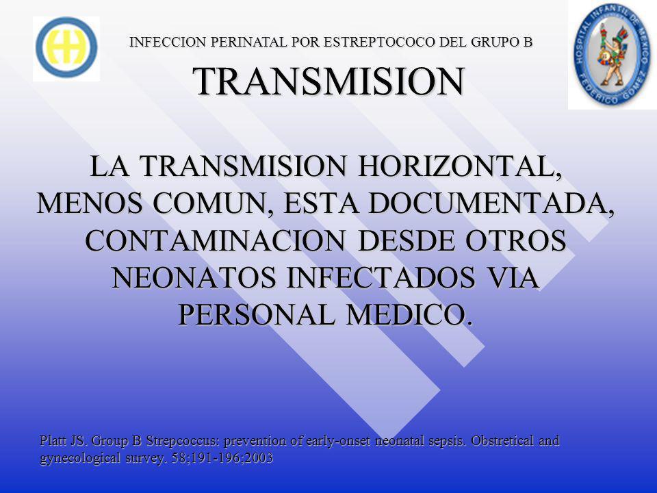 INFECCION PERINATAL POR ESTREPTOCOCO DEL GRUPO B TRANSMISION LA MAYORIA DE LOS CASOS EXISTE UNA TRNSMISION VERTICAL.