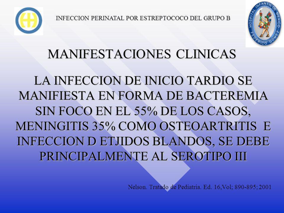 INFECCION PERINATAL POR ESTREPTOCOCO DEL GRUPO B MANIFESTACIONES CLINICAS SE OBSERVA BACTEREMIA O SEPSIS SIN SIGNOS DE LOCALIZACION EN EL 30% A 40% DE LOS CASOS.