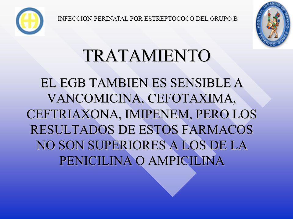 INFECCION PERINATAL POR ESTREPTOCOCO DEL GRUPO B TRATAMIENTO LA PENICILINA ES EL TRATAMIENTO DE ELECCION.