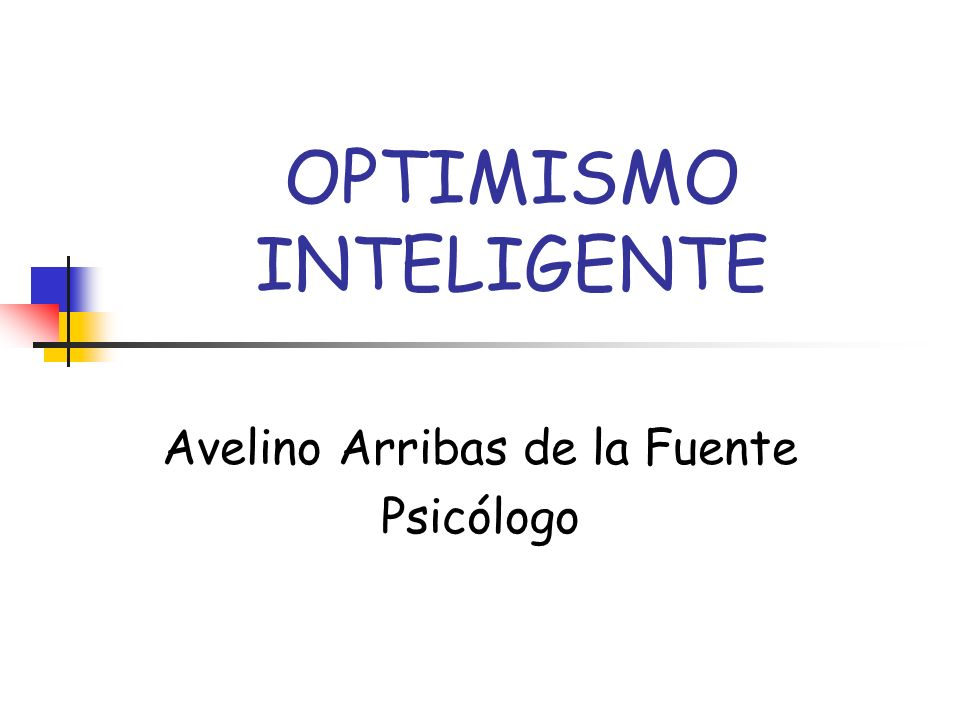 OPTIMISMO INTELIGENTE Avelino Arribas de la Fuente Psicólogo