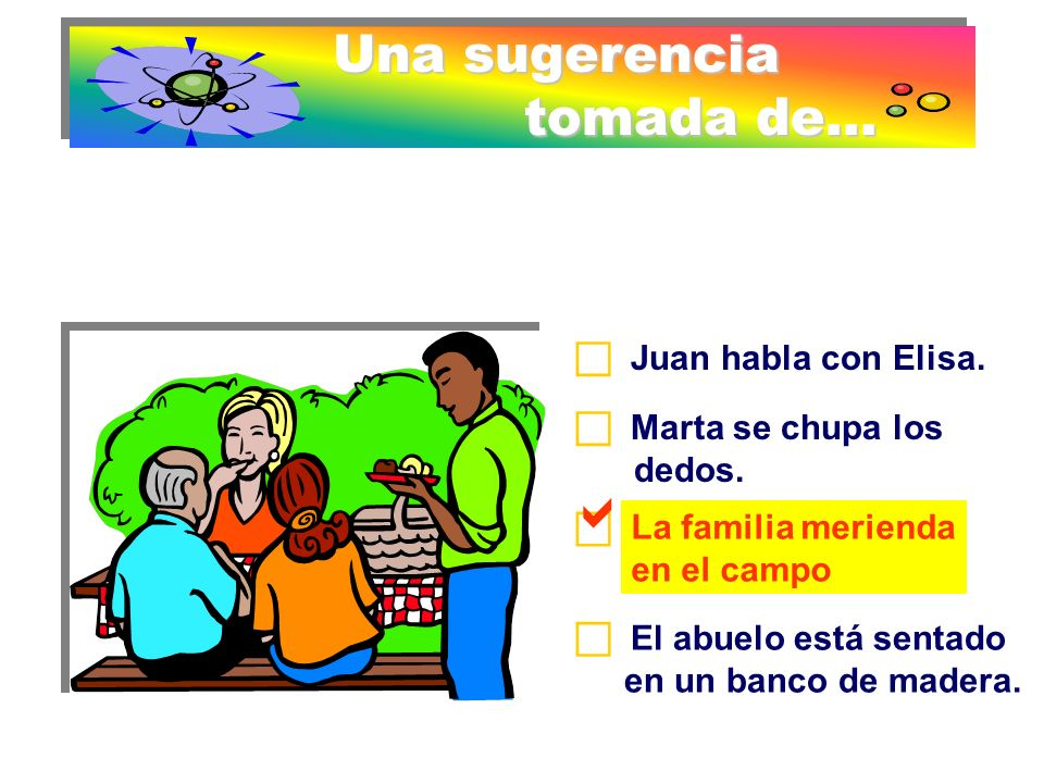 Una sugerencia tomada de... tomada de... Juan habla con Elisa. Marta se chupa los dedos. La familia merienda en el campo. El abuelo está sentado en un