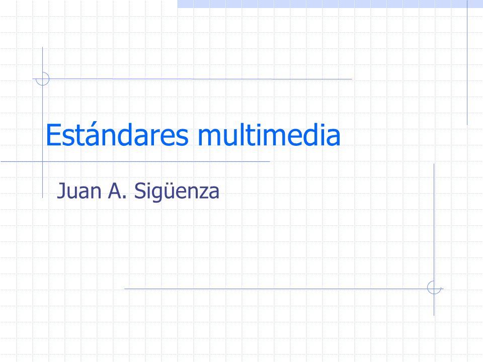 Estándares multimedia Juan A. Sigüenza