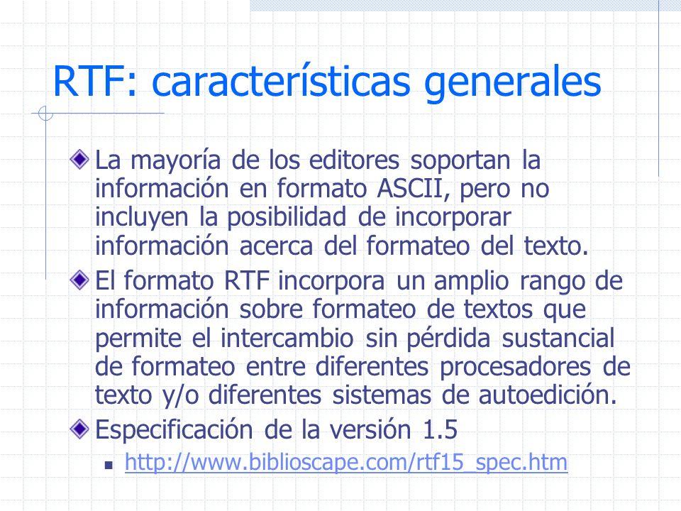 RTF: características generales La mayoría de los editores soportan la información en formato ASCII, pero no incluyen la posibilidad de incorporar info