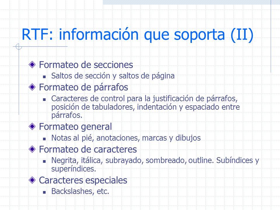 RTF: información que soporta (II) Formateo de secciones Saltos de sección y saltos de página Formateo de párrafos Caracteres de control para la justif