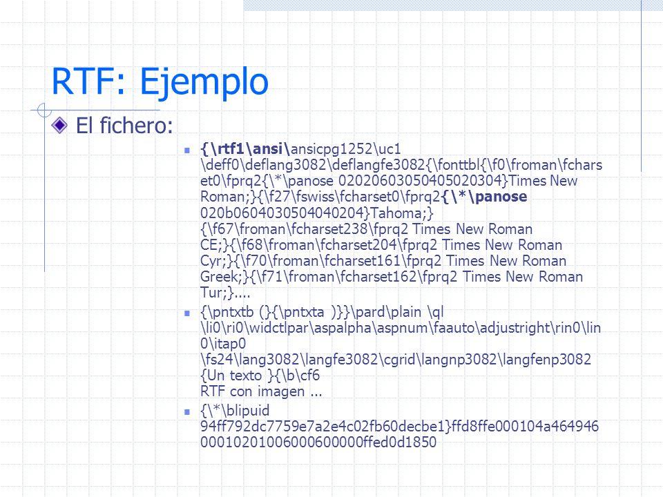RTF: Ejemplo El fichero: {\rtf1\ansi\ansicpg1252\uc1 \deff0\deflang3082\deflangfe3082{\fonttbl{\f0\froman\fchars et0\fprq2{\*\panose 02020603050405020