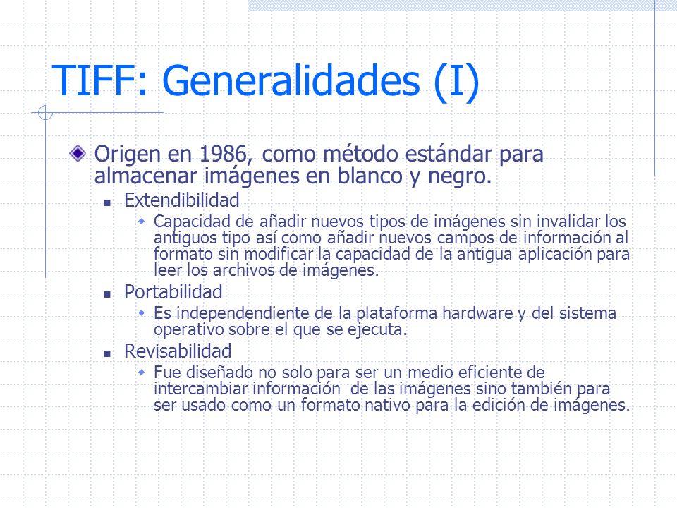 TIFF: Generalidades (I) Origen en 1986, como método estándar para almacenar imágenes en blanco y negro. Extendibilidad Capacidad de añadir nuevos tipo