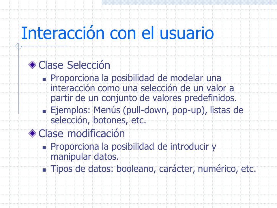 Interacción con el usuario Clase Selección Proporciona la posibilidad de modelar una interacción como una selección de un valor a partir de un conjunt