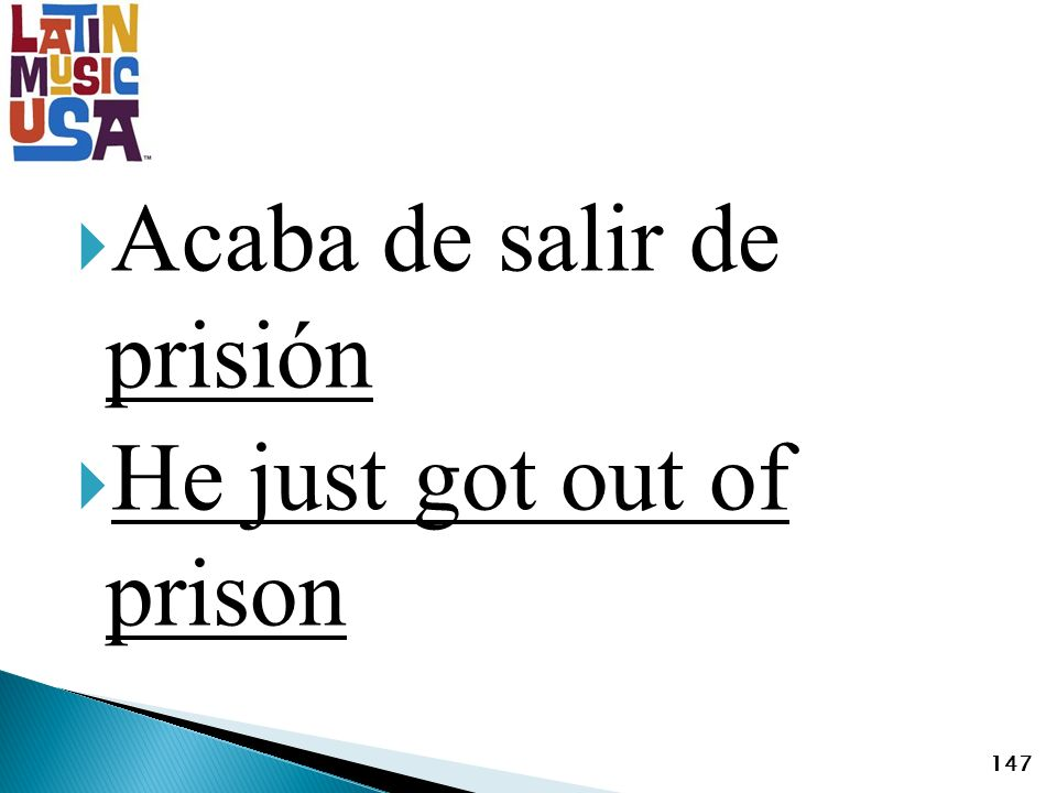Acaba de salir de prisión He just got out of prison 147