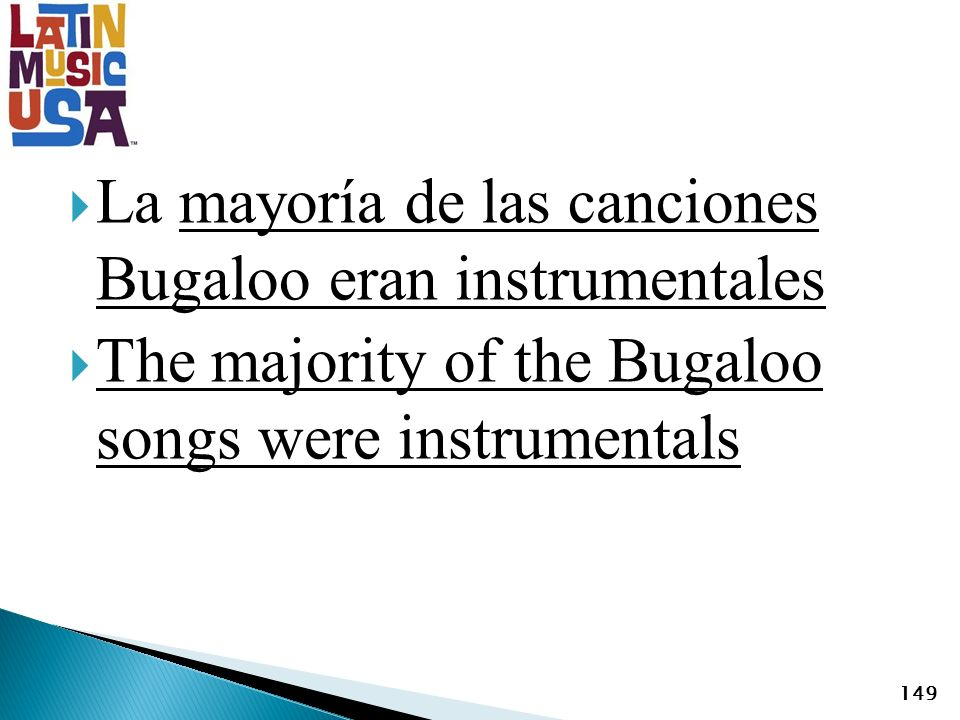 La mayoría de las canciones Bugaloo eran instrumentales The majority of the Bugaloo songs were instrumentals 149