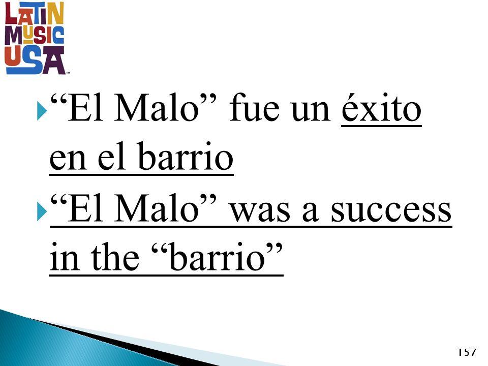 El Malo fue un éxito en el barrio El Malo was a success in the barrio 157