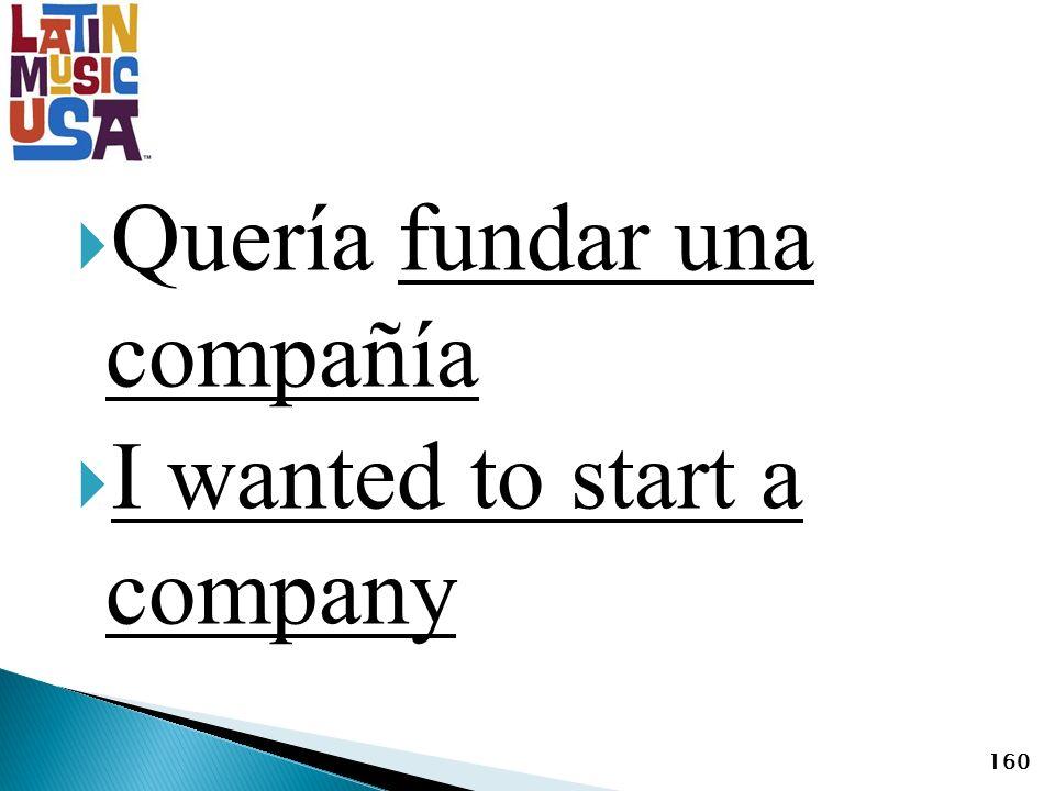 Quería fundar una compañía I wanted to start a company 160