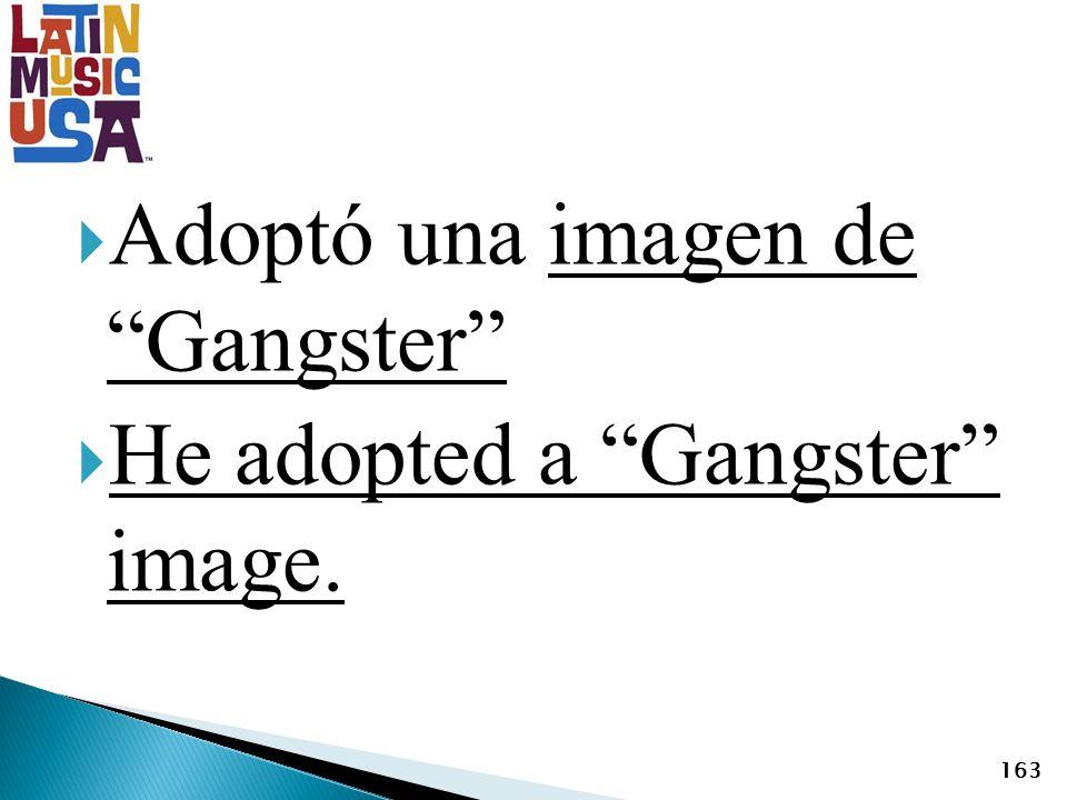 Adoptó una imagen de Gangster He adopted a Gangster image. 163