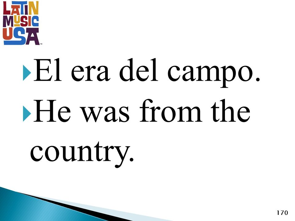 El era del campo. He was from the country. 170