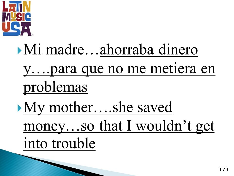 Mi madre…ahorraba dinero y….para que no me metiera en problemas My mother….she saved money…so that I wouldnt get into trouble 173