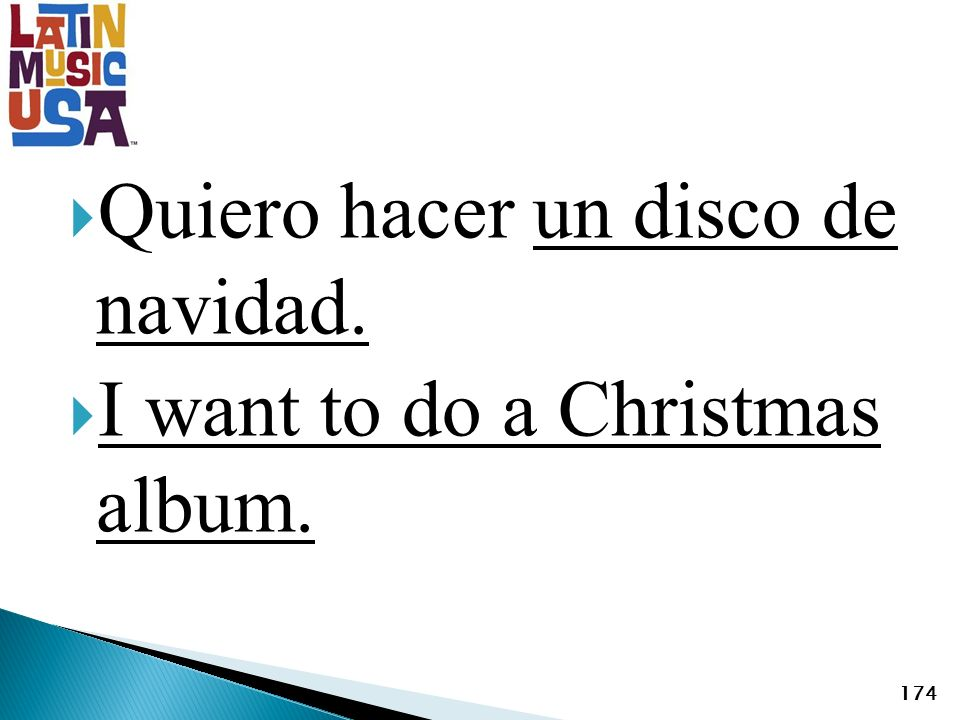 Quiero hacer un disco de navidad. I want to do a Christmas album. 174