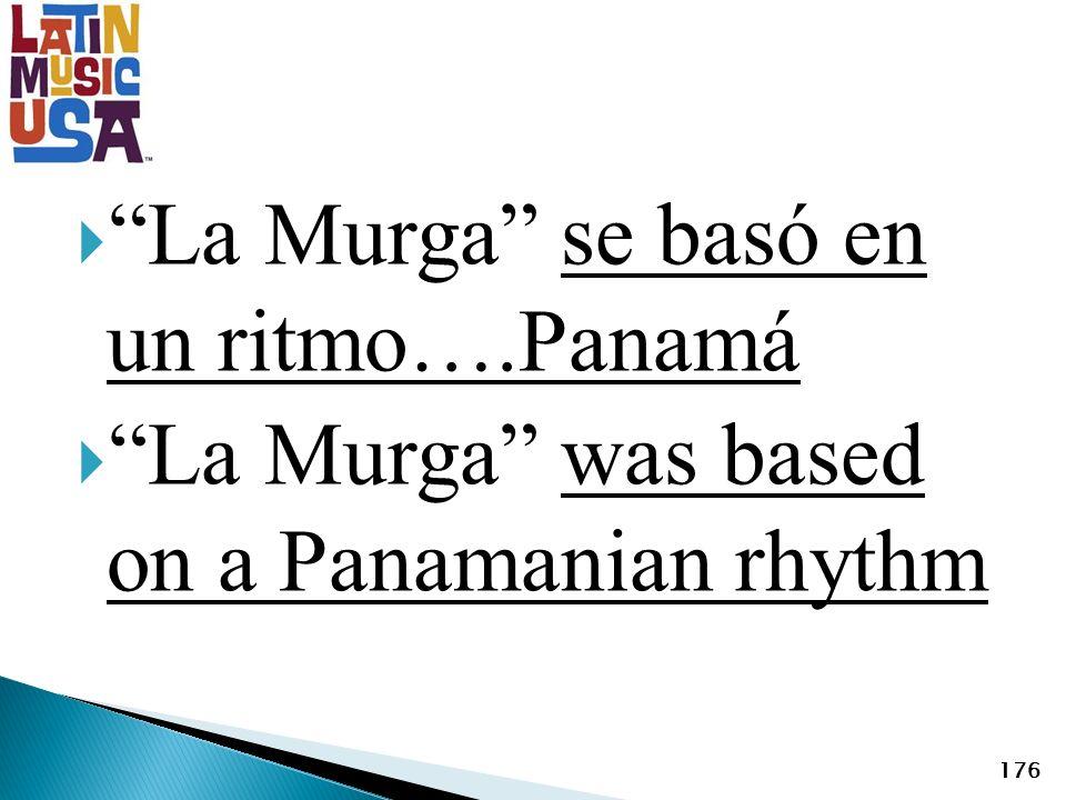 La Murga se basó en un ritmo….Panamá La Murga was based on a Panamanian rhythm 176