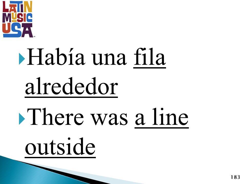 Había una fila alrededor There was a line outside 183