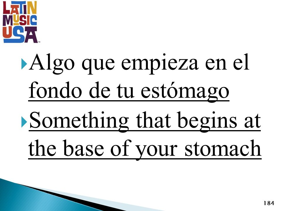 Algo que empieza en el fondo de tu estómago Something that begins at the base of your stomach 184