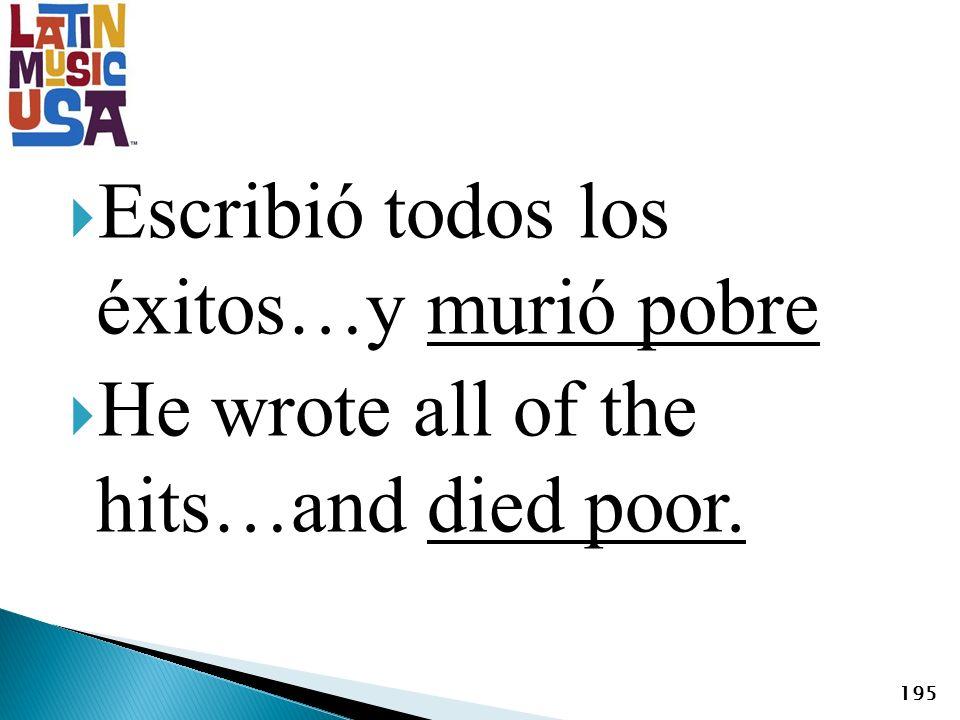 Escribió todos los éxitos…y murió pobre He wrote all of the hits…and died poor. 195