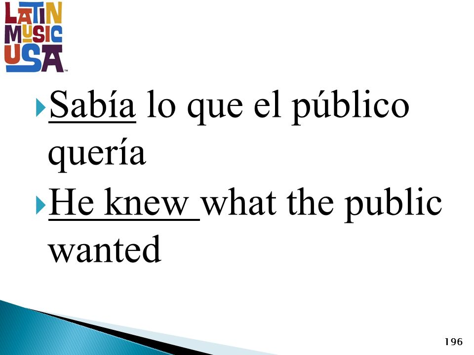 Sabía lo que el público quería He knew what the public wanted 196
