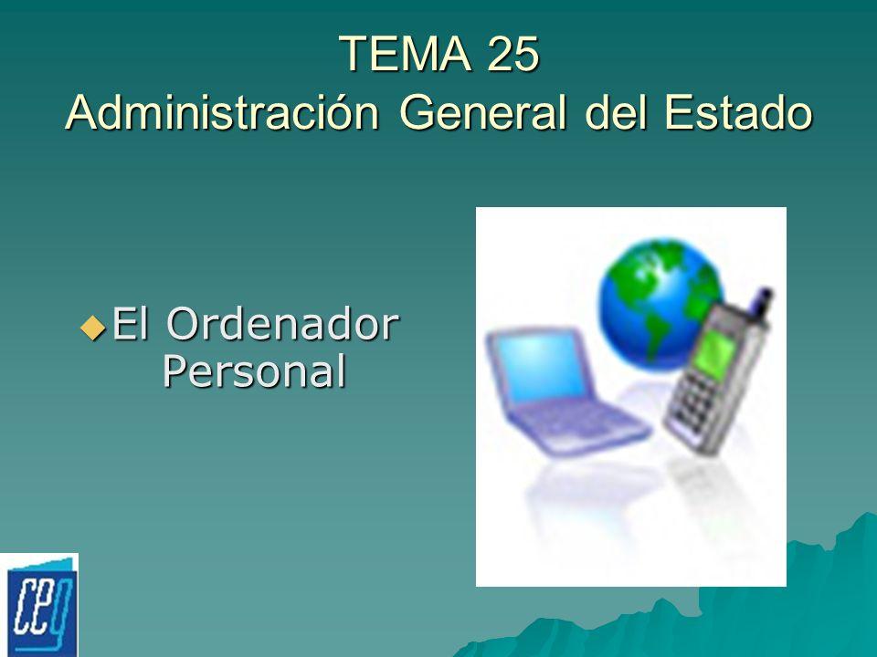 TEMA 25 Administración General del Estado El Ordenador Personal