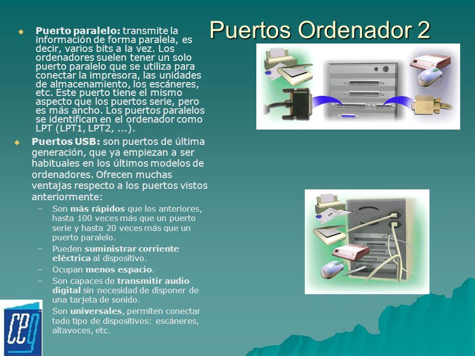 Puertos Ordenador 2 Puerto paralelo: transmite la información de forma paralela, es decir, varios bits a la vez. Los ordenadores suelen tener un solo