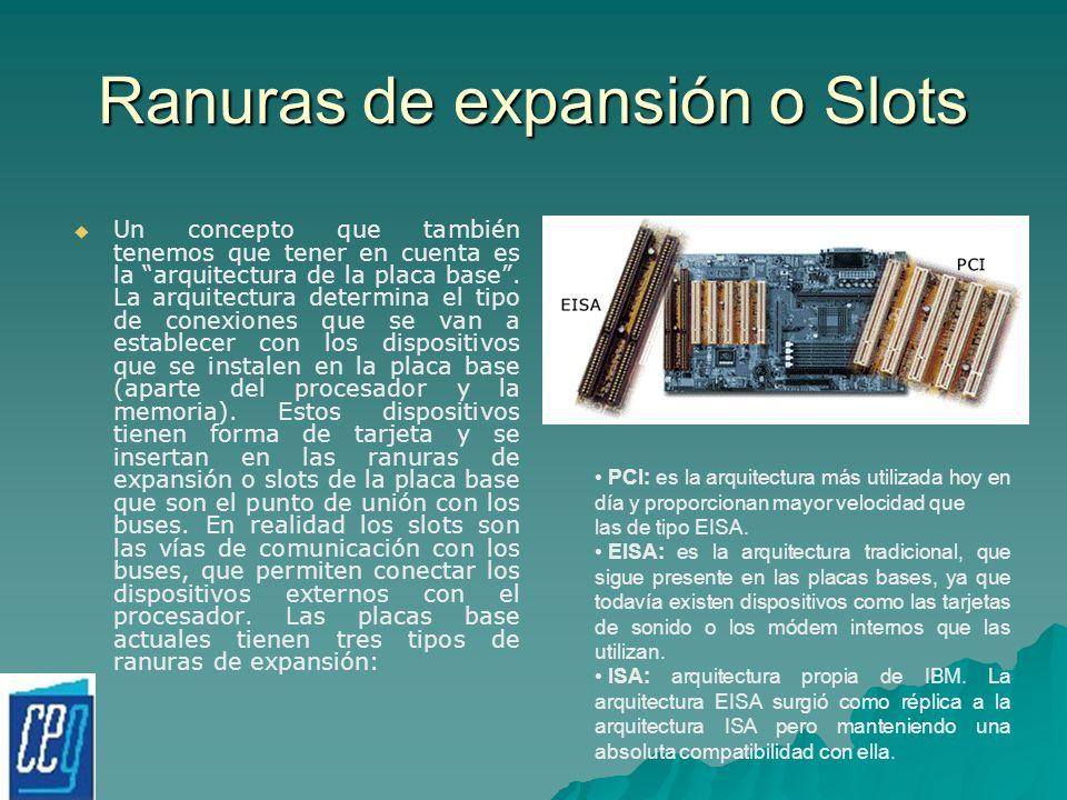 Ranuras de expansión o Slots Un concepto que también tenemos que tener en cuenta es la arquitectura de la placa base. La arquitectura determina el tip