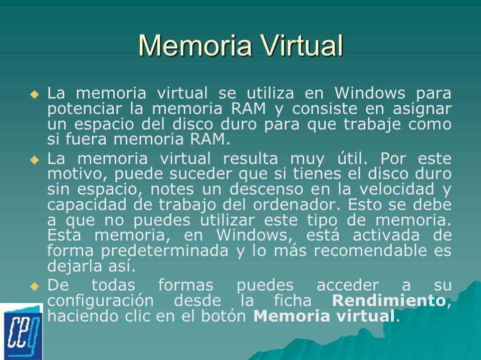 Memoria Virtual La memoria virtual se utiliza en Windows para potenciar la memoria RAM y consiste en asignar un espacio del disco duro para que trabaj