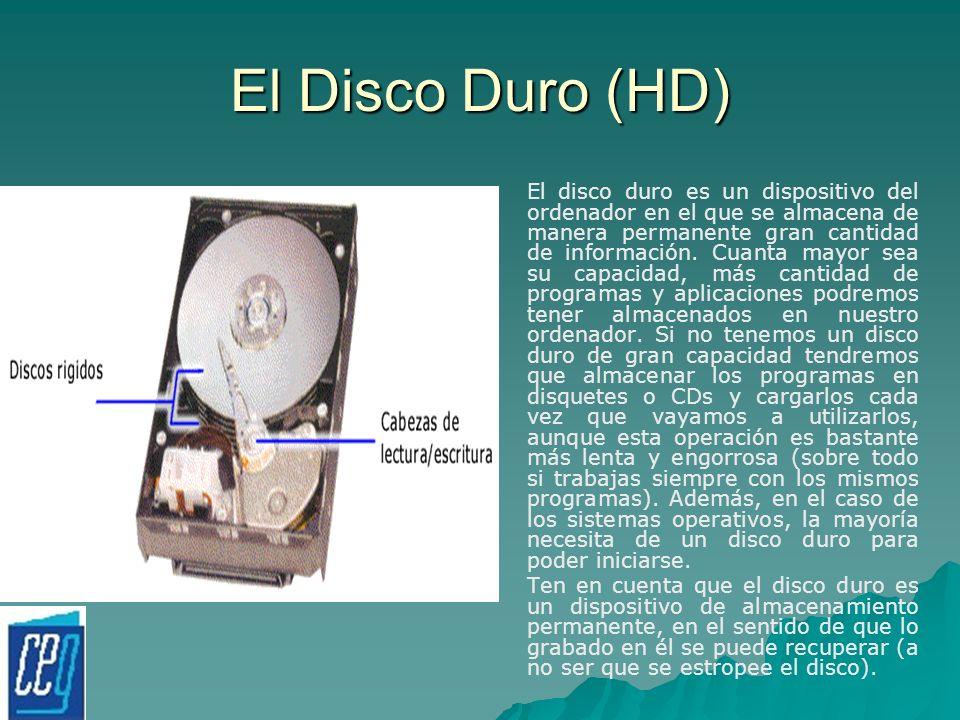 El Disco Duro (HD) El disco duro es un dispositivo del ordenador en el que se almacena de manera permanente gran cantidad de información. Cuanta mayor