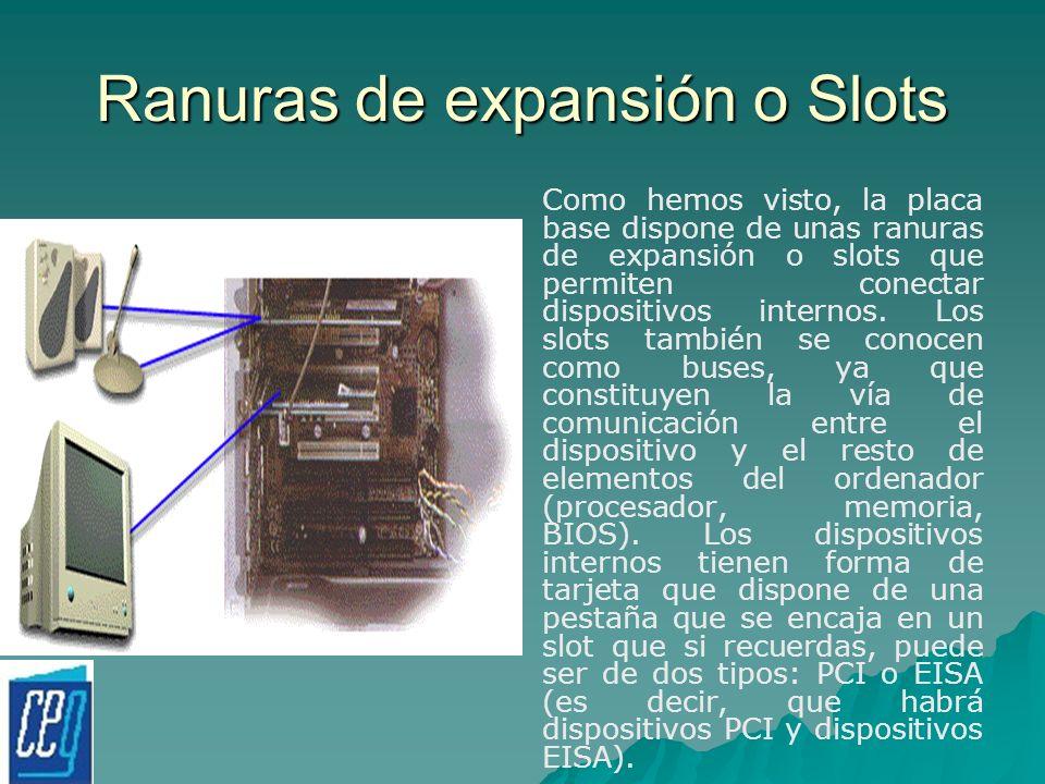 Ranuras de expansión o Slots Como hemos visto, la placa base dispone de unas ranuras de expansión o slots que permiten conectar dispositivos internos.