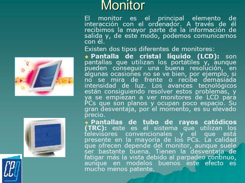 Monitor El monitor es el principal elemento de interacción con el ordenador. A través de él recibimos la mayor parte de la información de salida y, de