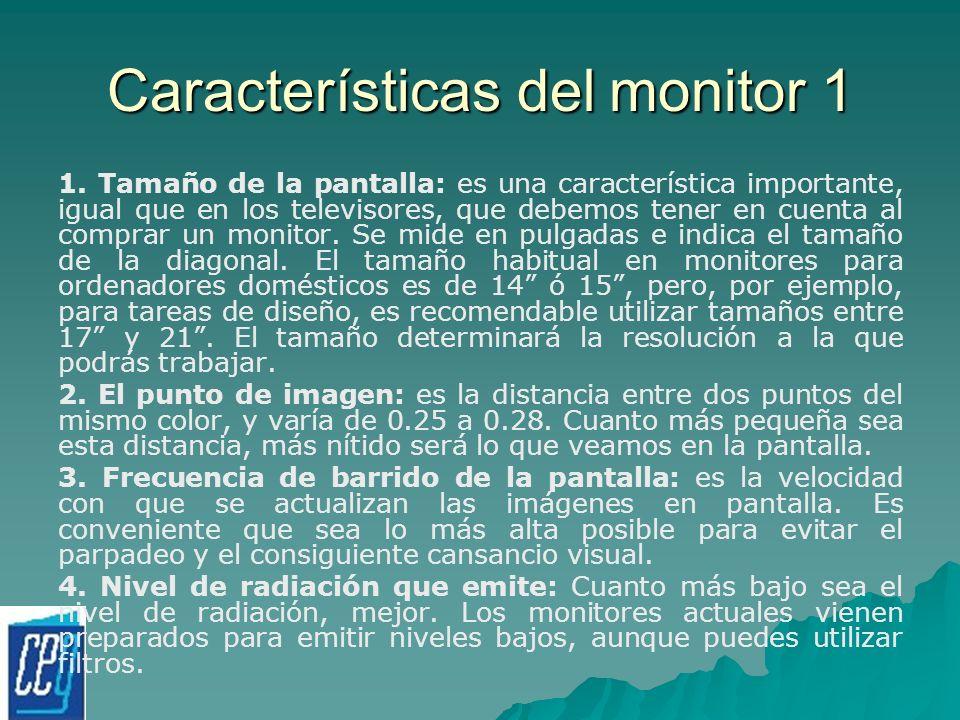 Características del monitor 1 1. Tamaño de la pantalla: es una característica importante, igual que en los televisores, que debemos tener en cuenta al