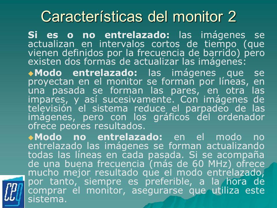 Características del monitor 2 Si es o no entrelazado: las imágenes se actualizan en intervalos cortos de tiempo (que vienen definidos por la frecuenci