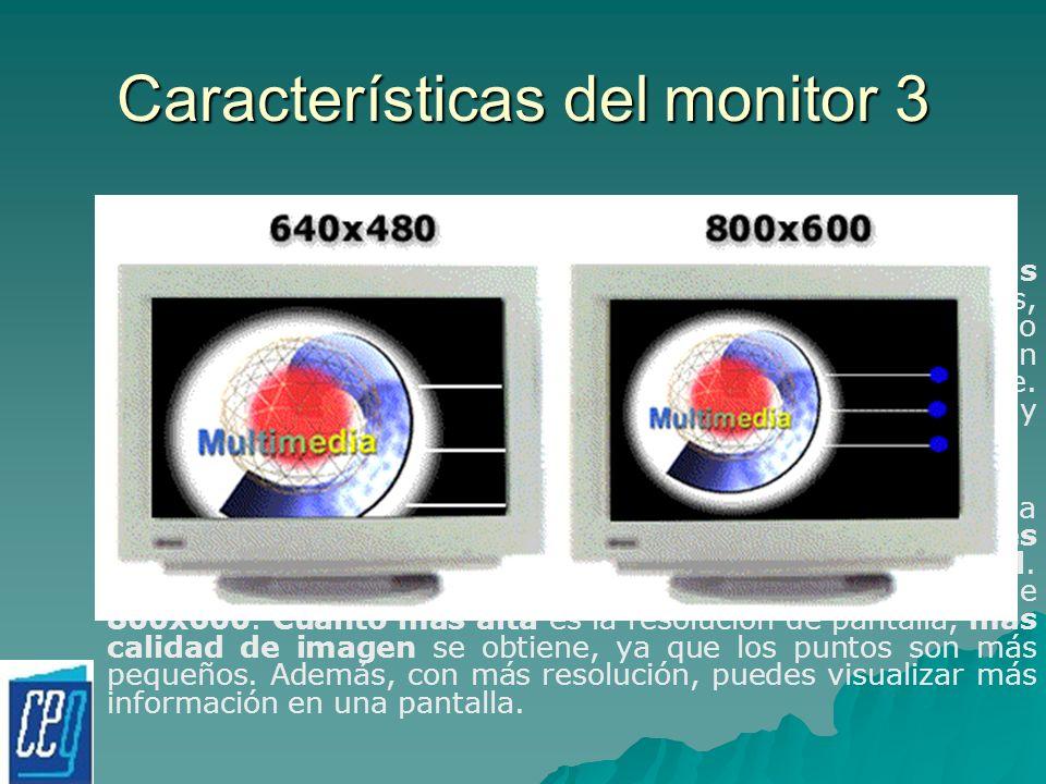 Características del monitor 3 La definición. Se mide por la claridad y nitidez con que se ven las imágenes en la pantalla. Cuando veas las imágenes bo