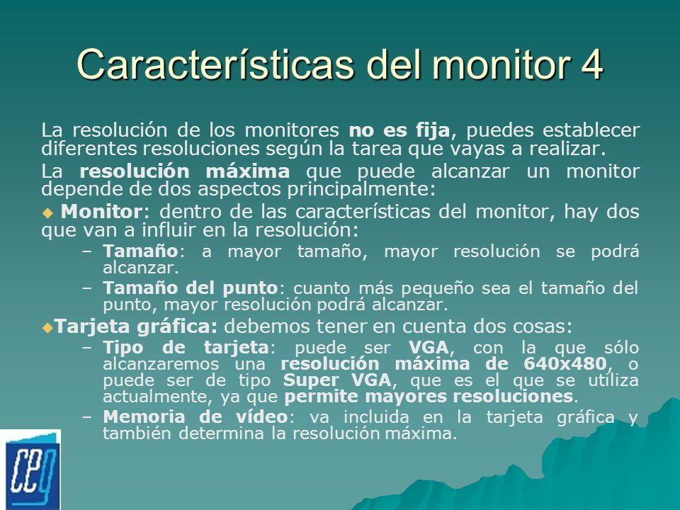 Características del monitor 4 La resolución de los monitores no es fija, puedes establecer diferentes resoluciones según la tarea que vayas a realizar
