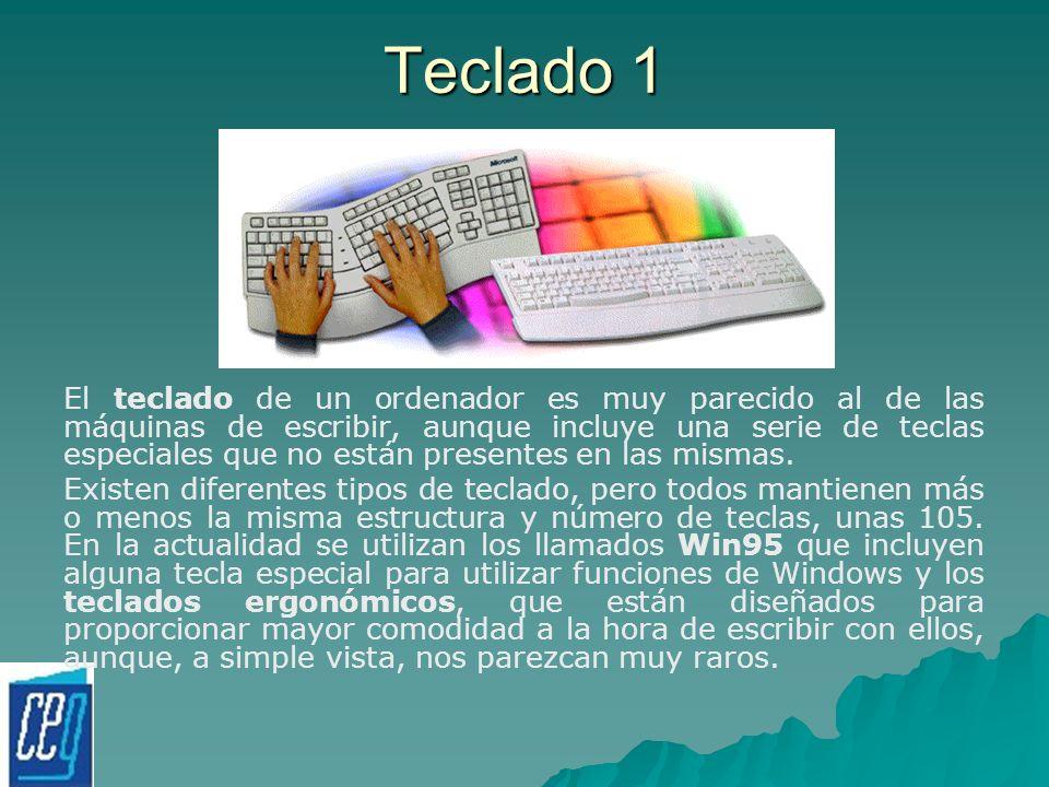 Teclado 1 El teclado de un ordenador es muy parecido al de las máquinas de escribir, aunque incluye una serie de teclas especiales que no están presen
