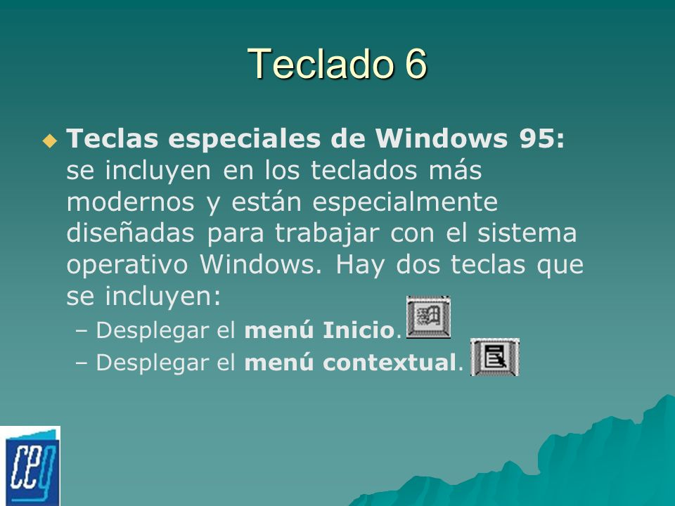 Teclado 6 Teclas especiales de Windows 95: se incluyen en los teclados más modernos y están especialmente diseñadas para trabajar con el sistema opera