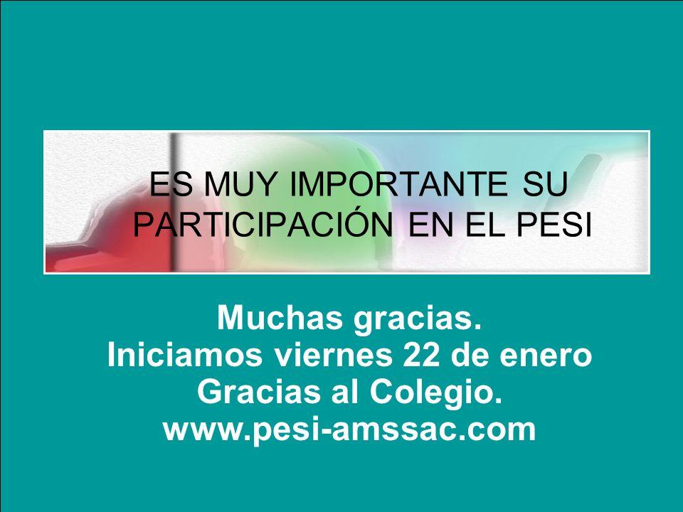 ES MUY IMPORTANTE SU PARTICIPACIÓN EN EL PESI Muchas gracias. Iniciamos viernes 22 de enero Gracias al Colegio. www.pesi-amssac.com