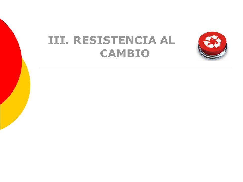 III. RESISTENCIA AL CAMBIO