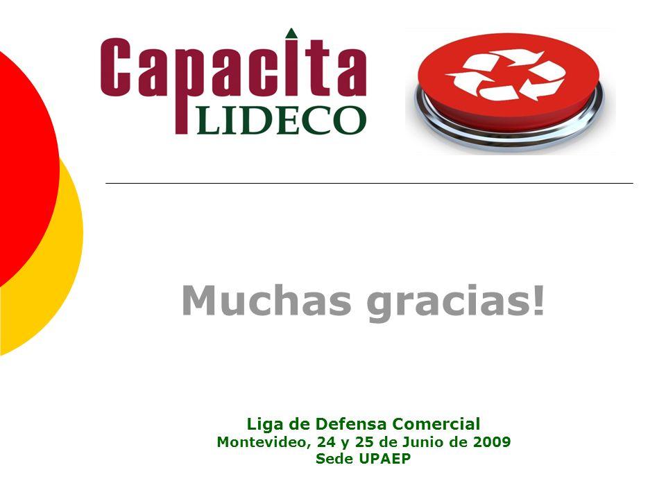 Muchas gracias! Liga de Defensa Comercial Montevideo, 24 y 25 de Junio de 2009 Sede UPAEP