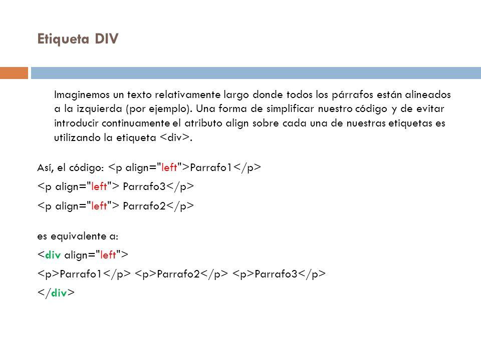 Etiqueta DIV Imaginemos un texto relativamente largo donde todos los párrafos están alineados a la izquierda (por ejemplo). Una forma de simplificar n