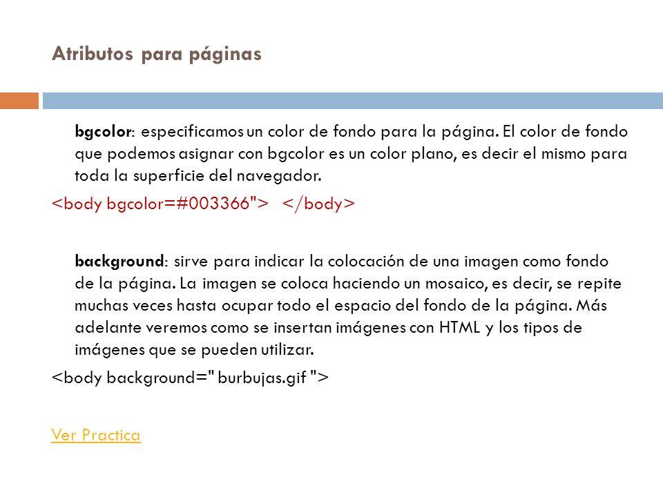 Atributos para páginas bgcolor: especificamos un color de fondo para la página. El color de fondo que podemos asignar con bgcolor es un color plano, e