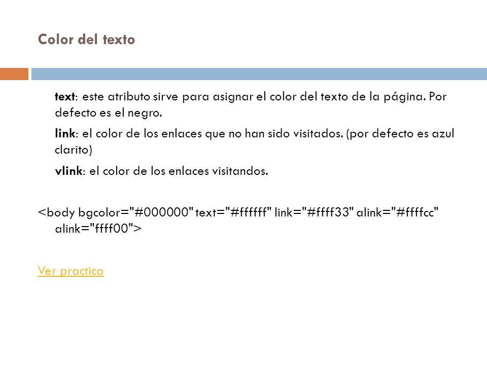 Color del texto text: este atributo sirve para asignar el color del texto de la página.